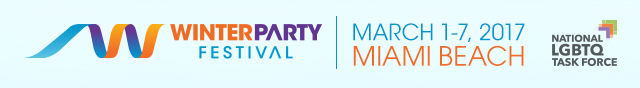 WINTER PARTY FESTIVAL - MARCH 1-7, 2017 MIAMI BEACH - NATIONAL LGBT TASK FORCE